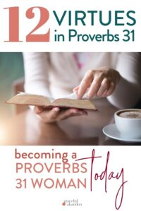 "picture of woman reading the Bible with her coffee and text ""12 Virtues in Proverbs 31: becoming a Proverbs 31 woman today"""