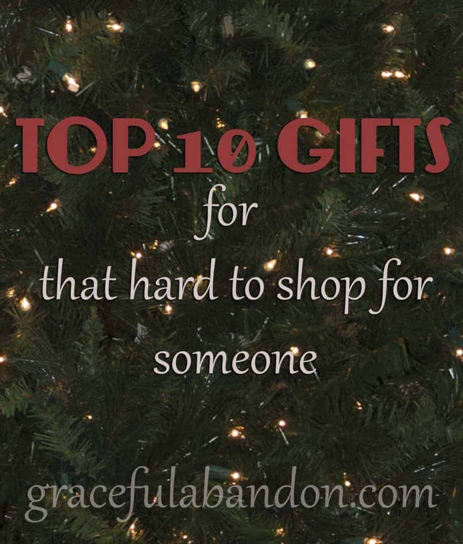 Top Ten Gifts {for that hard to shop for someone}
