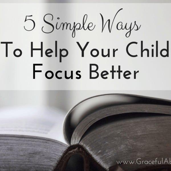 child focus better, tips for better focus, homeschool