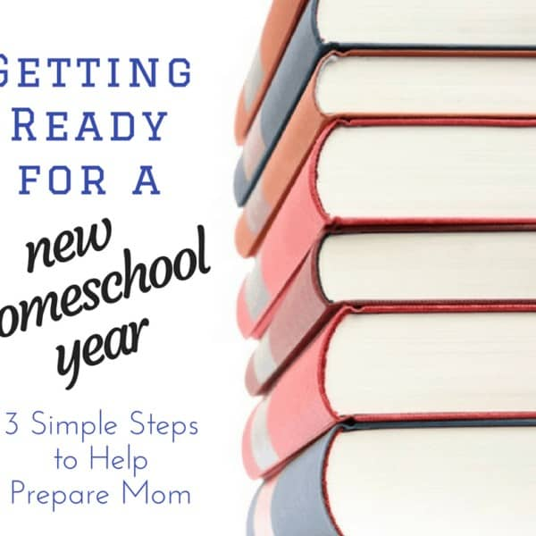 Getting Ready for a New Homeschool Year: Preparing Mom