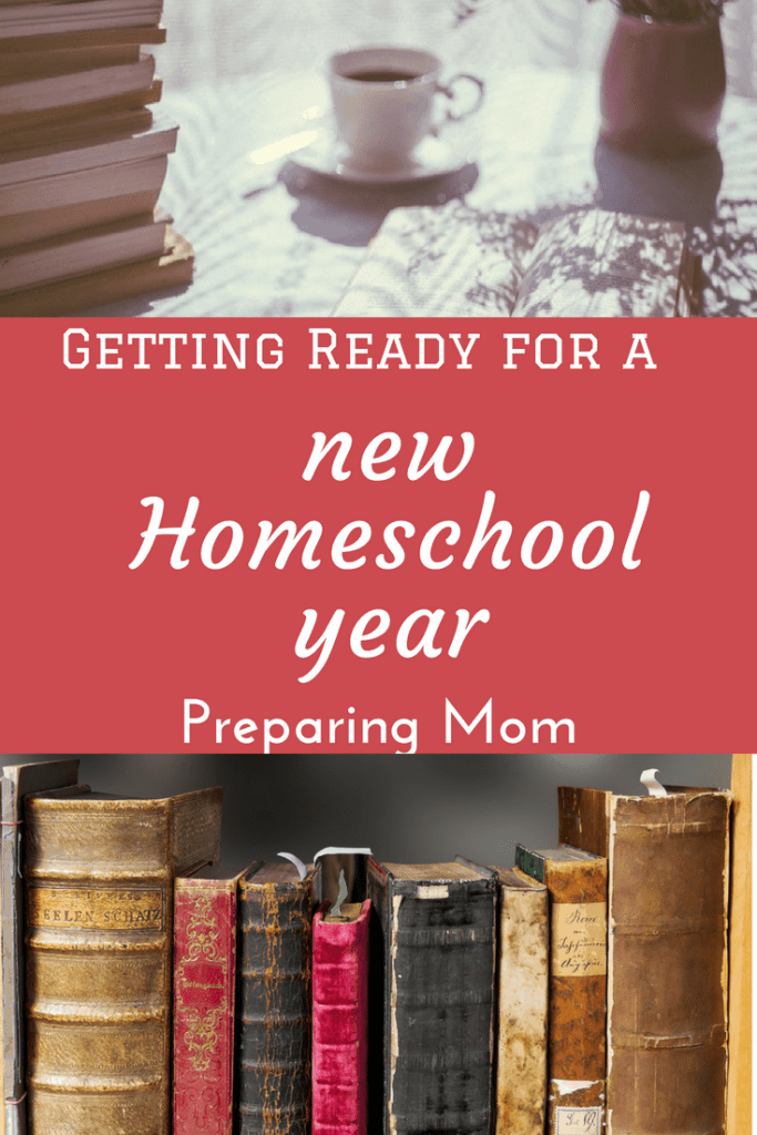 Getting Ready for a New Homeschool Year: Simple Steps for Preparing Mom