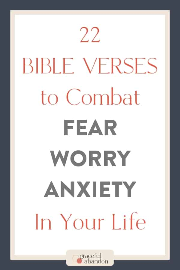 text only: 22 Bible Verses to combat fear, worry, and anxiety in your life by Graceful Abandon
