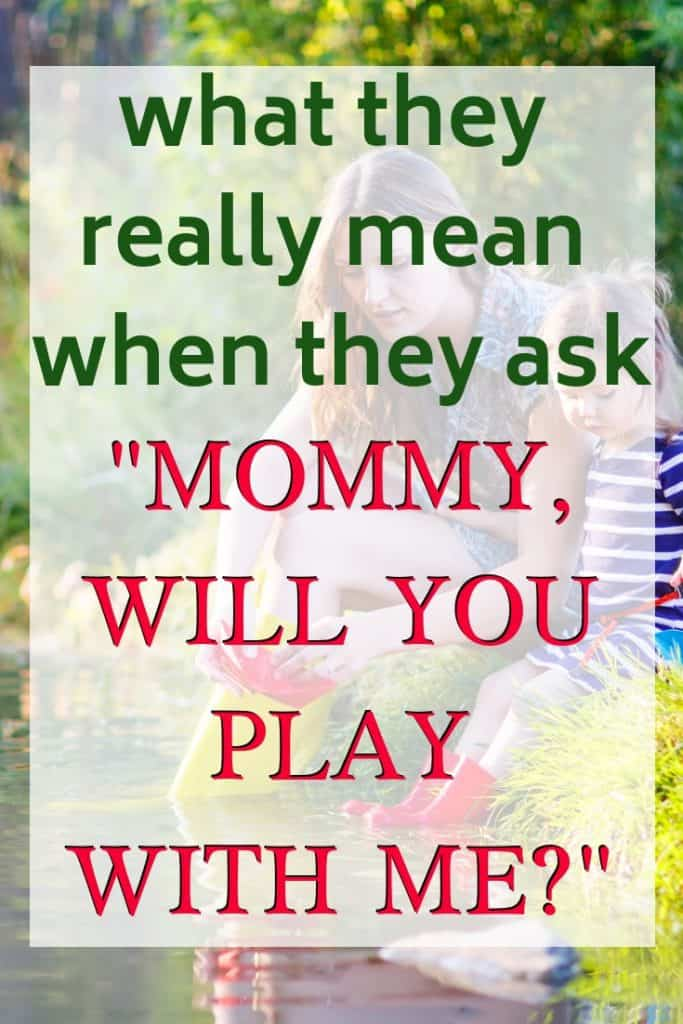 """What does it mean when your child asks, """"Mommy, will you play with me?"""""""