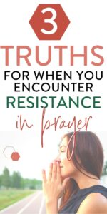 "text ""3 truths for when you encounter resistance in prayer"""