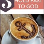 "cappuccino with anchor picture and text ""3 ways to hold fast to God"""