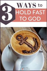 """cappuccino with anchor picture and text """"3 ways to hold fast to God"""""""