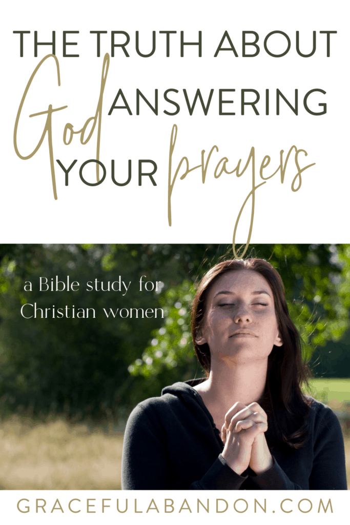 woman praying and text: The truth about God answering your prayers.