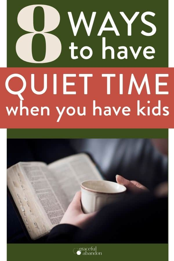 """woman reading the Bible and text """"8 ways to have quiet time when you have kids"""" by Graceful Abandon"""