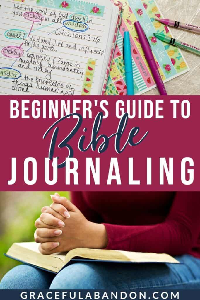 photos of woman praying with Bible and Bible being journaled in with text The Beginner's Guide To Bible Journaling By Graceful Abandon