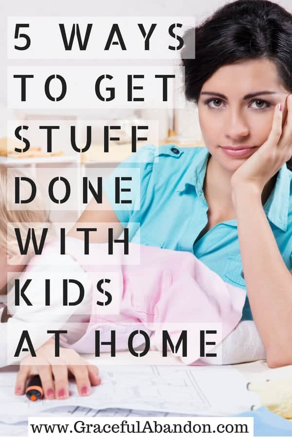 Getting stuff done with kids at home and keeping yourself sane IS possible. Here are 5 tips and tricks!