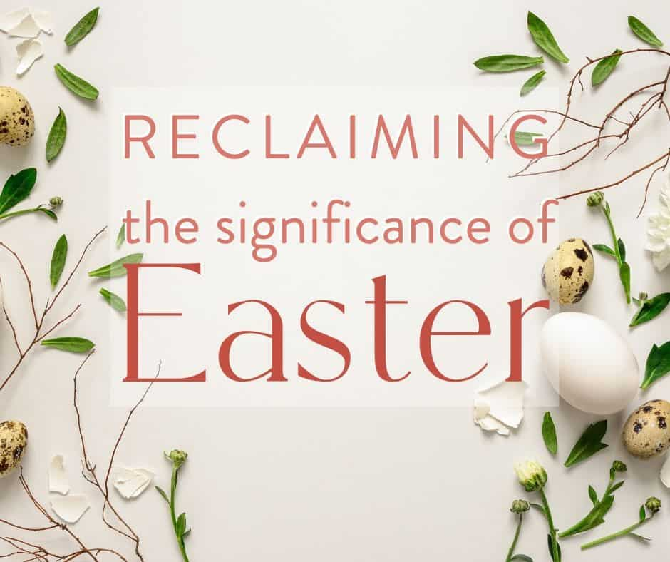 """""""reclaiming the significance of easter"""" on a decorative background"""