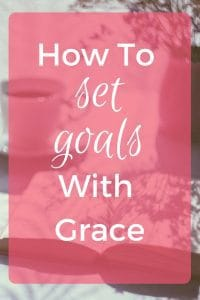 Setting Goals can hurt. But if you set them with Grace they can make a big difference in your life.