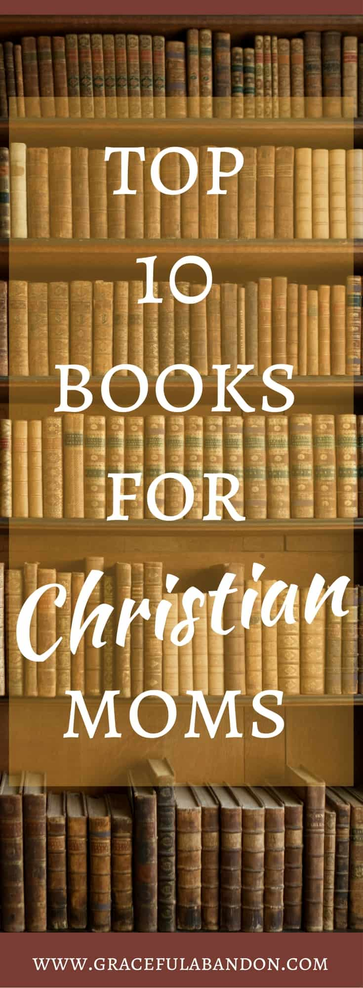 Here's a list of ten amazing books for Christian moms to read. These would be awesome gifts for any mothers in your life!