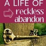 What is reckless abandon? These 5 things mark a life lived with reckless abandon.