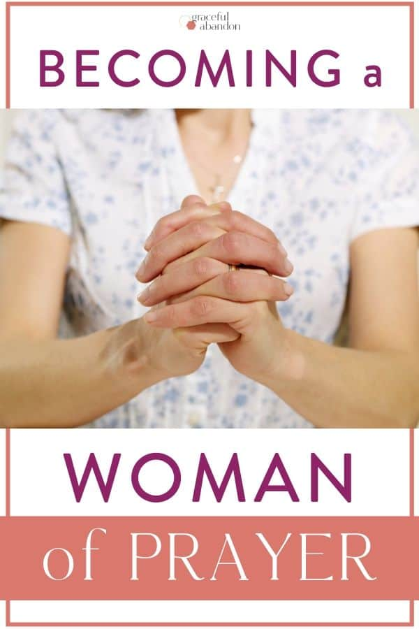 "hands clasped in prayer with text ""becoming a woman of prayer"" by Graceful Abandon"