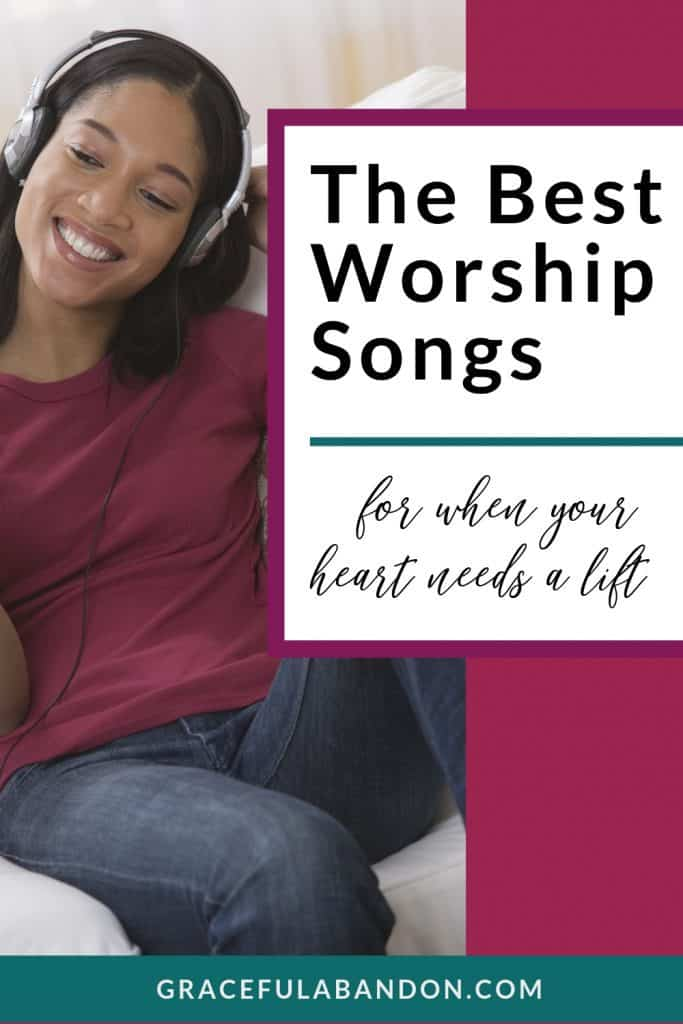 Listen to the best worship songs for when your heart needs a lift.