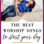 Choose the best worship songs for your morning; a good song can make your day better.