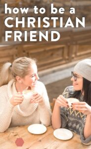 "two women enjoying coffee and text overlay ""how to be a christian friend"""