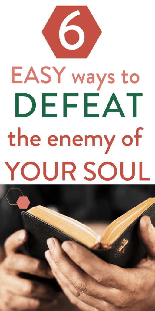 "picture of bible in hands and text ""6 easy ways to defeat the enemy of your soul"""