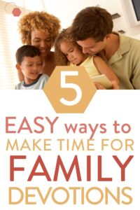 """family doing devotions together with text overlay """"5 easy ways to make time for family devotions"""""""