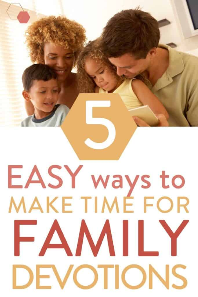 picture of family doing devotions and text: 5 easy way to find time for family devotions