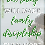Effective family discipleship can seem hard, but adding this one element to your parenting will make family devotions, discipline, family time, and raising your kids easier and more effective.