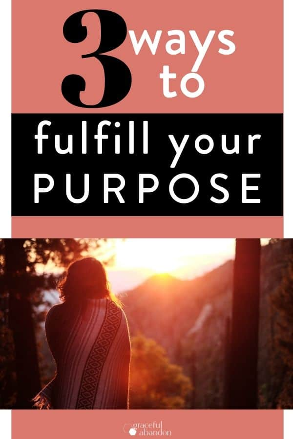 "woman in morning sunlight with words ""3 ways to fulfill your purpose"" by Graceful Abandon"