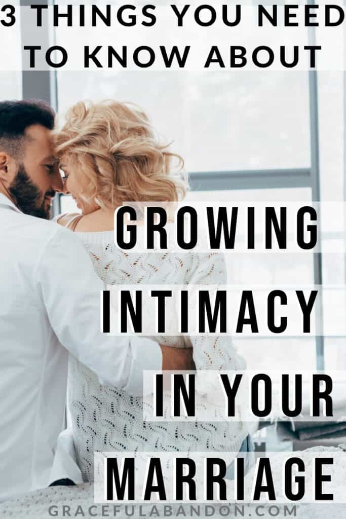 3 Things You Need To Know About Growing Intimacy In Your Marriage