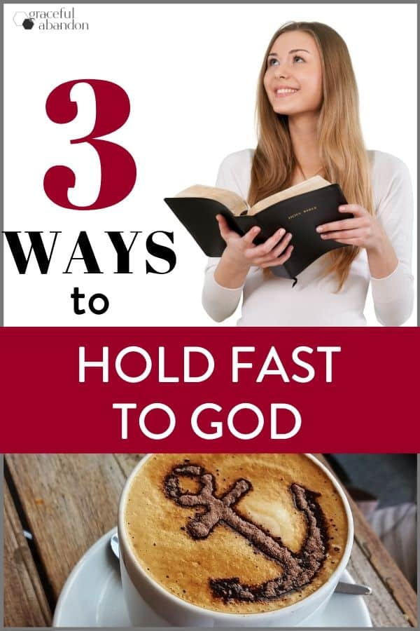 """Pinterest image with woman and bible, cappuccino with anchor, and text """"3 ways to hold fast to God"""" by Graceful Abandon"""