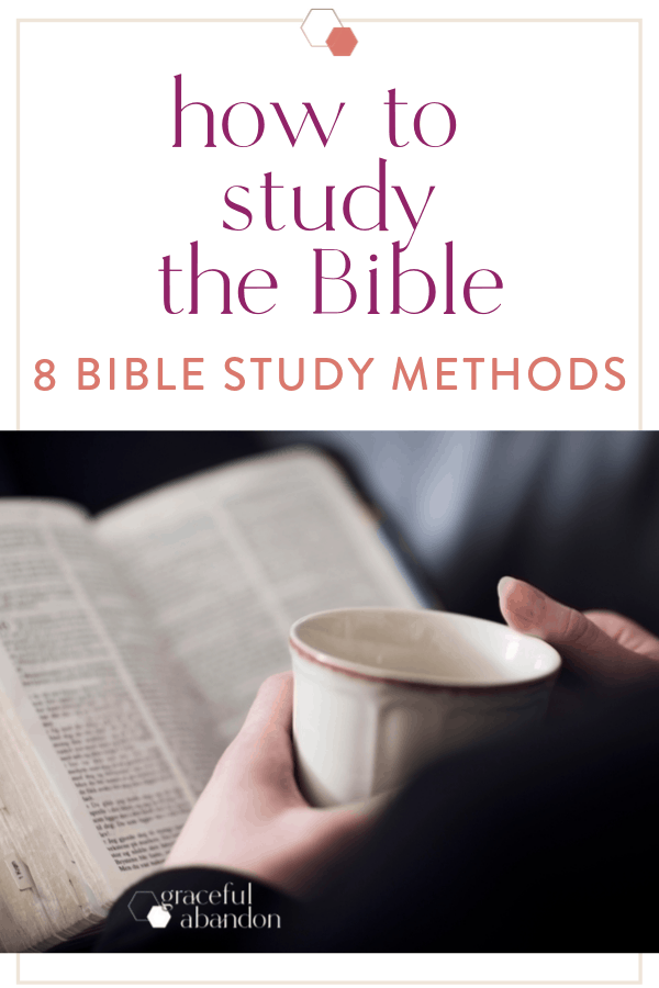 "picture of woman holding coffee and doing Bible study with text overlay ""how to study the Bible: 8 bible study methods to try"" by Graceful Abandon"