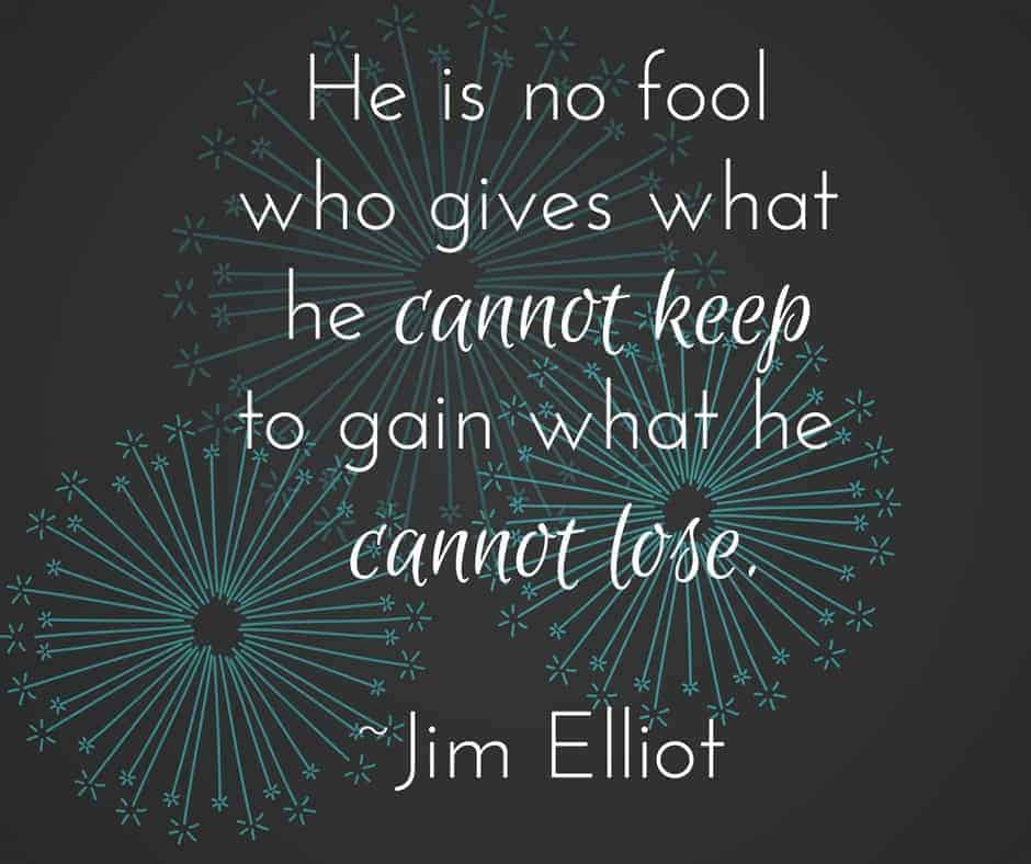 he is no fool who gives what he cannot keep to gain what he cannot lose
