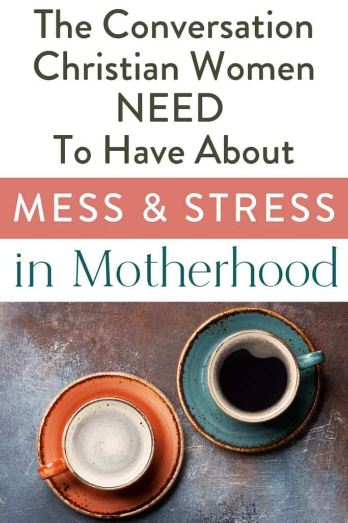 "two cups of coffee and text ""the conversation Christian women need to have about mess and stress in motherhood"""