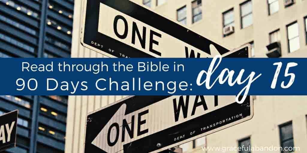 Bible in 90 days day 15. God sets two choices before us: life or death. Are you sure you are passing this test?