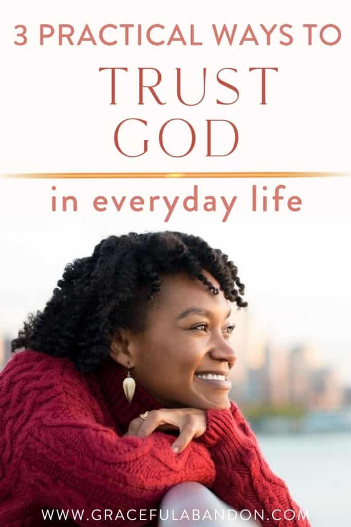 3 practical ways to trust God in everyday life and a picture of a happy woman who is trust God
