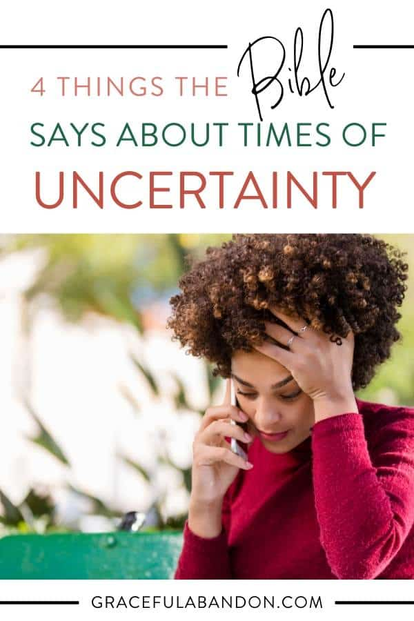 Text: 4 things the Bible says about times of uncertainty over a photo of a woman on the phone looking upset.