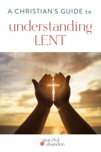 """hands holding cross in front of sunlight with text """"a christian's guide to understanding Lent"""""""