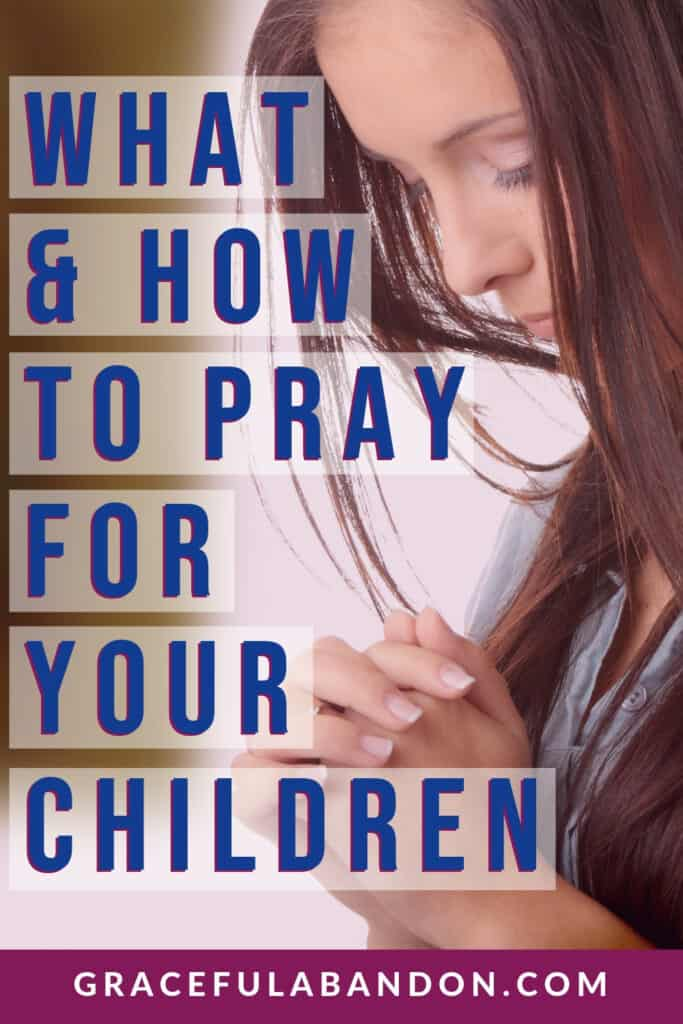 what and how to pray for your children for moms